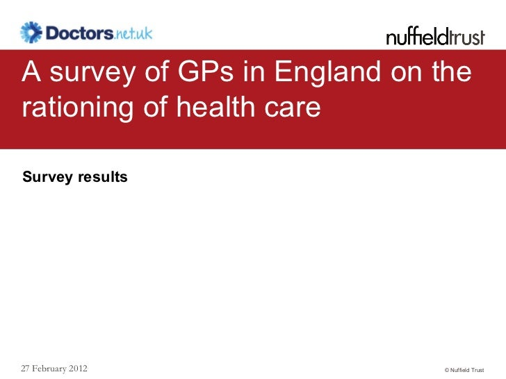 A survey of GPs in England on therationing of health careSurvey results27 February 2012              © Nuffield Trust