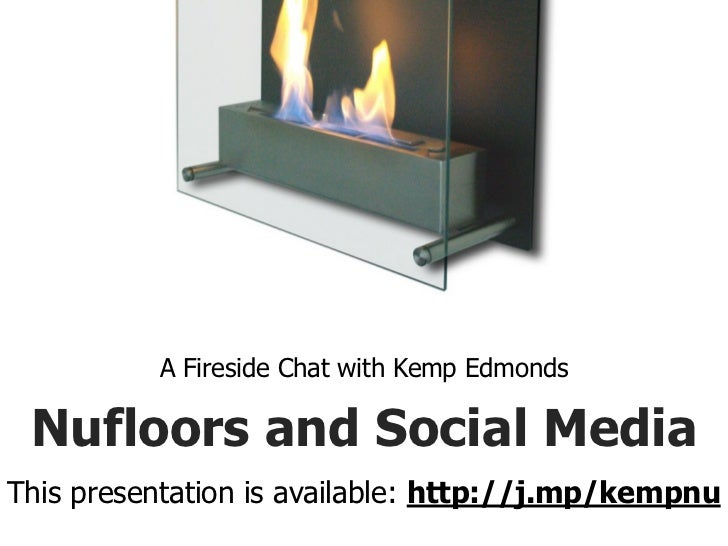 A Fireside Chat with Kemp Edmonds Nufloors and Social MediaThis presentation is available: http://j.mp/kempnu