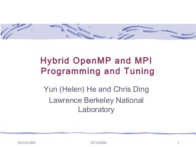 Hybrid OpenMP and MPI Programming and Tuning Yun (Helen) He and Chris Ding Lawrence Berkeley National Laboratory  06/24/20...