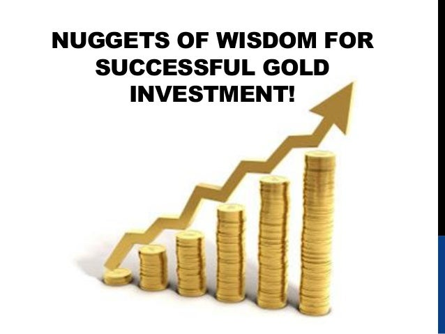NUGGETS OF WISDOM FORSUCCESSFUL GOLDINVESTMENT!