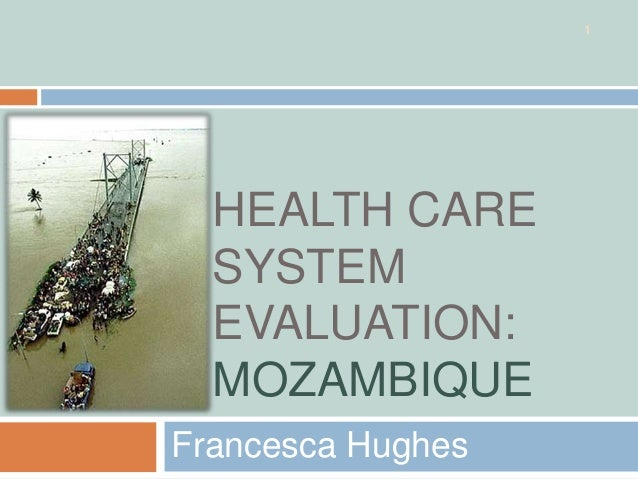 1  HEALTH CARE  SYSTEM  EVALUATION:  MOZAMBIQUEFrancesca Hughes