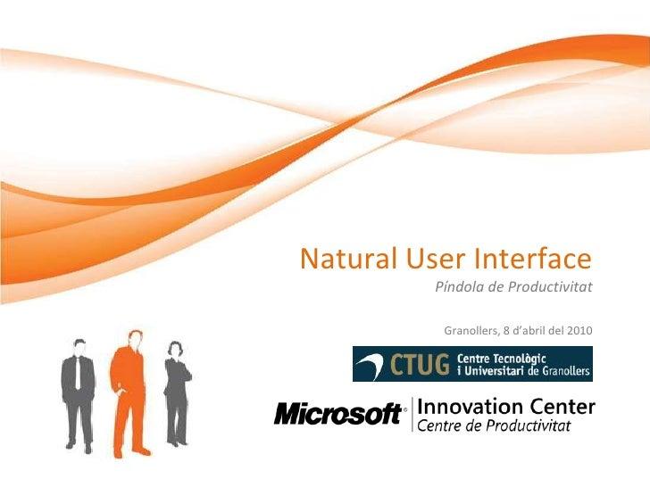 Natural User InterfacePíndola de Productivitat<br />Granollers, 8 d'abril del 2010<br />
