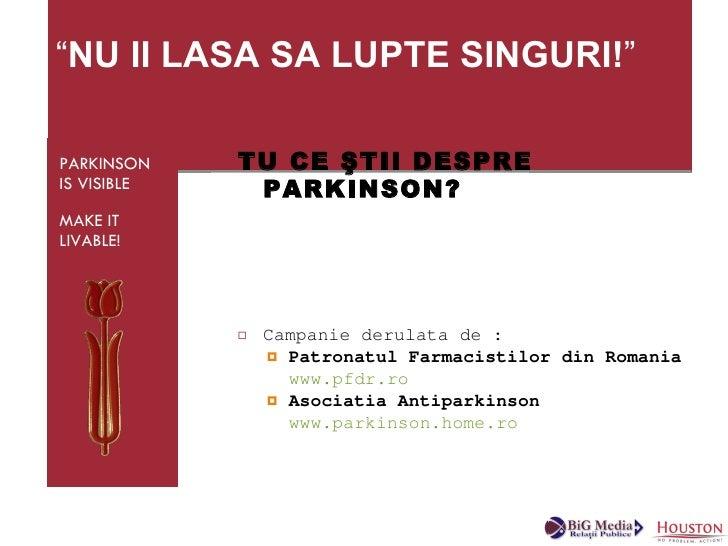 """""""NU II LASA SA LUPTE SINGURI!""""  PARKINSON    TU CE ŞTII DESPRE IS VISIBLE    PARKINSON? MAKE IT LIVABLE!                  ..."""