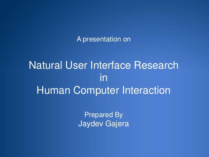 A presentation on Natural User Interface Research in Human Computer InteractionPrepared ByJaydevGajera<br />