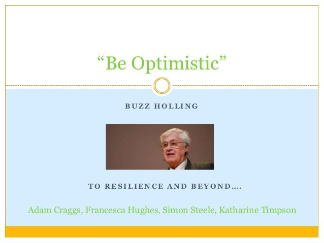 """""""Be Optimistic""""                      BUZZ HOLLING              TO RESILIENCE AND BEYOND….Adam Craggs, Francesca Hughes, Si..."""