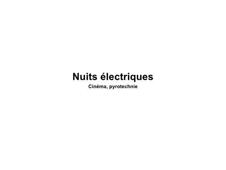 <ul><li>Nuits électriques </li></ul><ul><li>Cinéma, pyrotechnie </li></ul>