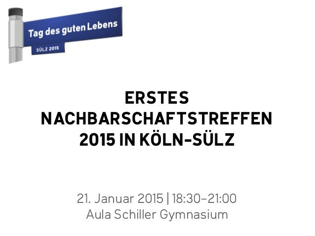 21. Januar 2015 |18:30-21:00 Aula Schiller Gymnasium ERSTES NACHBARSCHAFTSTREFFEN 2015 IN KÖLN-SÜLZ