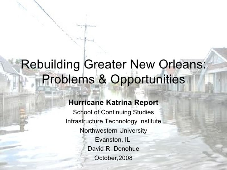 Rebuilding Greater New Orleans: Problems & Opportunities Hurricane Katrina Report School of Continuing Studies Infrastruct...