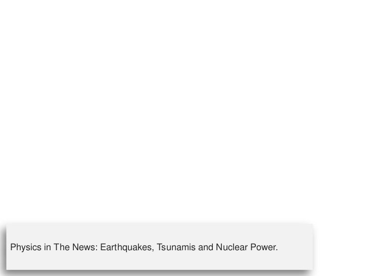 Physics in the news: Earthquakes, Tsunamis and Nuclear Power