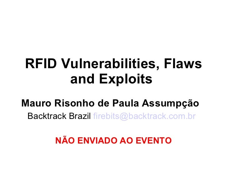 RFID Vulnerabilities, Flaws and Exploits   Mauro Risonho de Paula Assumpção  Backtrack Brazil  [email_address] NÃO ENVIADO...