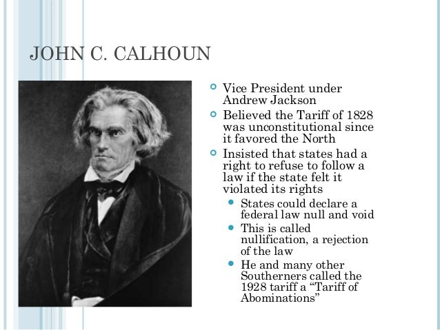 jackson vs calhoun and nullification crisis Jackson vs calhoun and the nullification crisis in this case, south carolina, led by john c calhoun, refused to recognize the protective tariffs in 1 828, and 1832, saying that they benefited the north and injured the south.