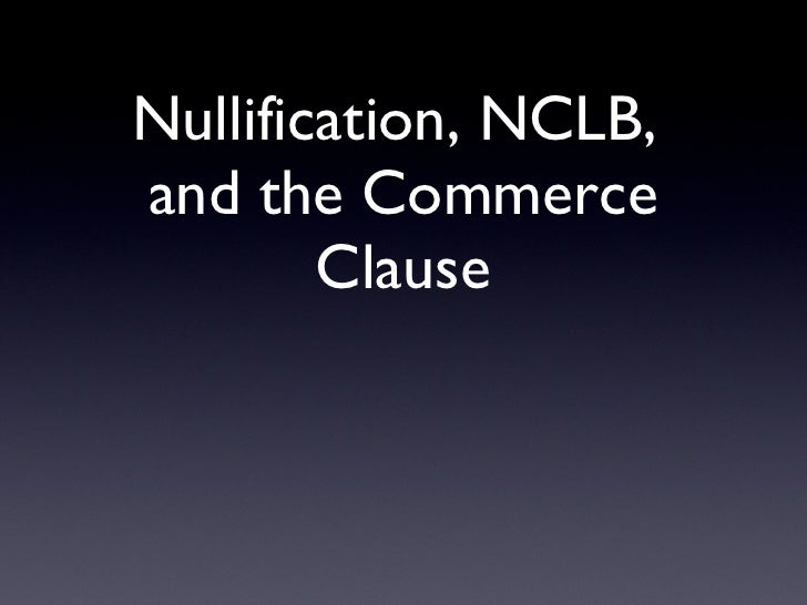 Nullification, NCLB,  and the Commerce Clause