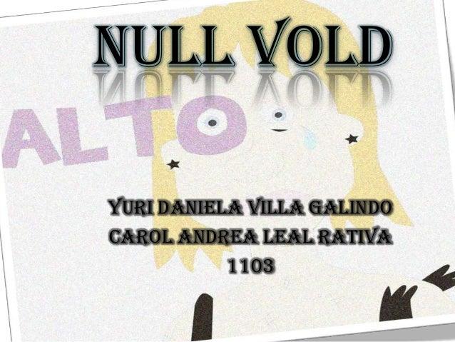 YURI DANIELA VILLA GALINDO CAROL ANDREA LEAL RATIVA 1103 NULL VOLD