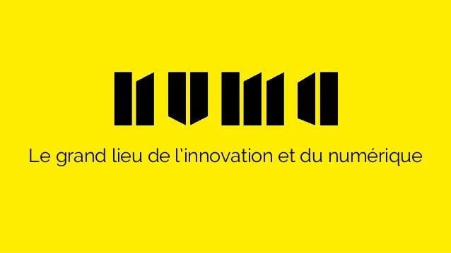 Le grand lieu de l'innovation et du numérique