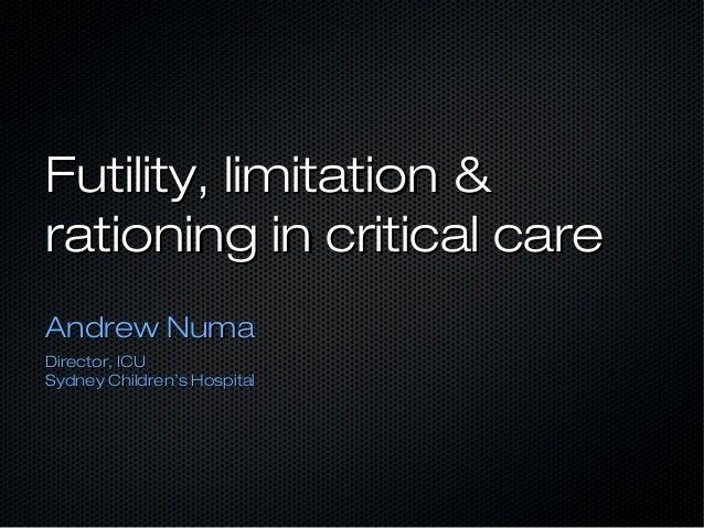 Futility, limitation &Futility, limitation &rationing in critical carerationing in critical careAndrew NumaAndrew NumaDire...