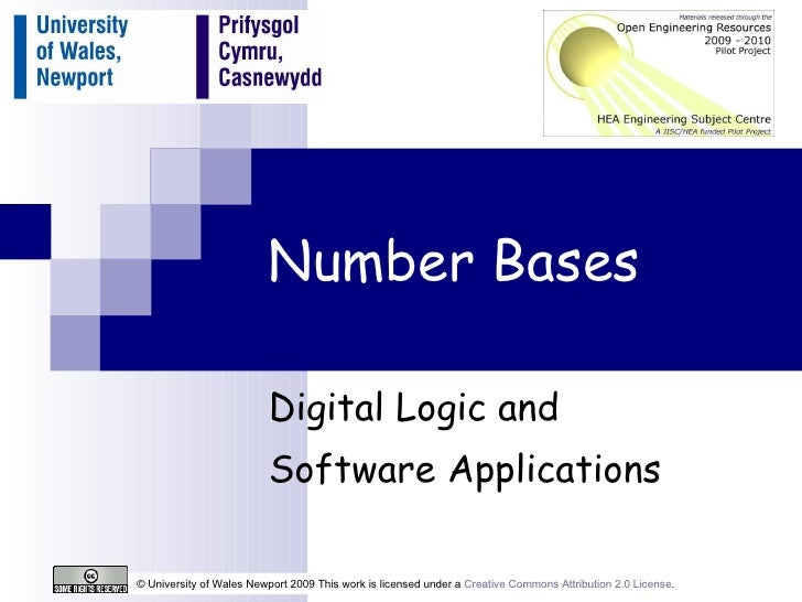 Number Bases Digital Logic and  Software Applications © University of Wales Newport 2009 This work is licensed under a  Cr...