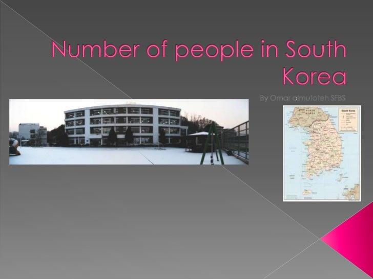 Number of people in South Korea<br />By Omar almutoteh SFBS<br />
