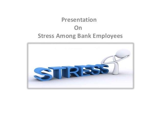 Presentation On Stress Among Bank Employees