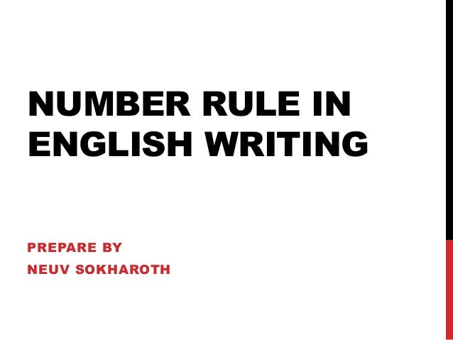 rules for writing numbers in english Numbers and numerals: hints and tips  to keep formal writing from reminding readers of a music video,  cardinal numbers in english show a quantity.