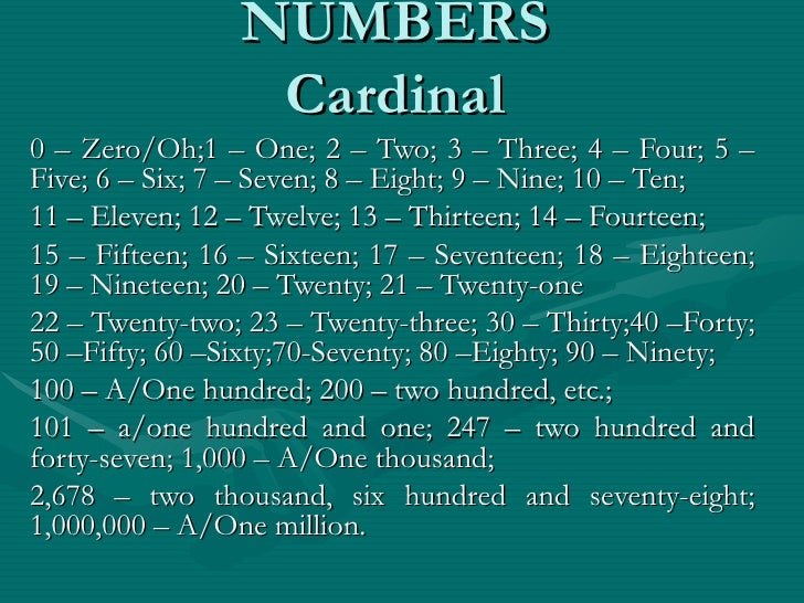 NUMBERS                 Cardinal0 – Zero/Oh;1 – One; 2 – Two; 3 – Three; 4 – Four; 5 –Five; 6 – Six; 7 – Seven; 8 – Eight;...