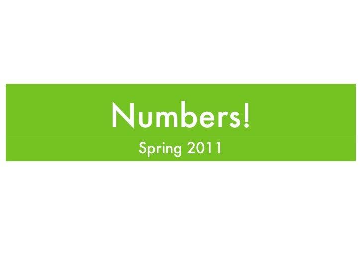Numbers! <ul><li>Spring 2011 </li></ul>