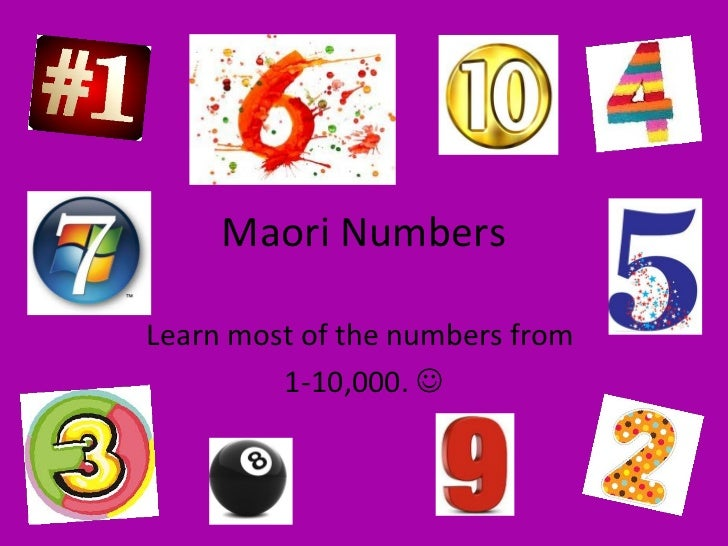 Maori NumbersLearn most of the numbers from         1-10,000. 
