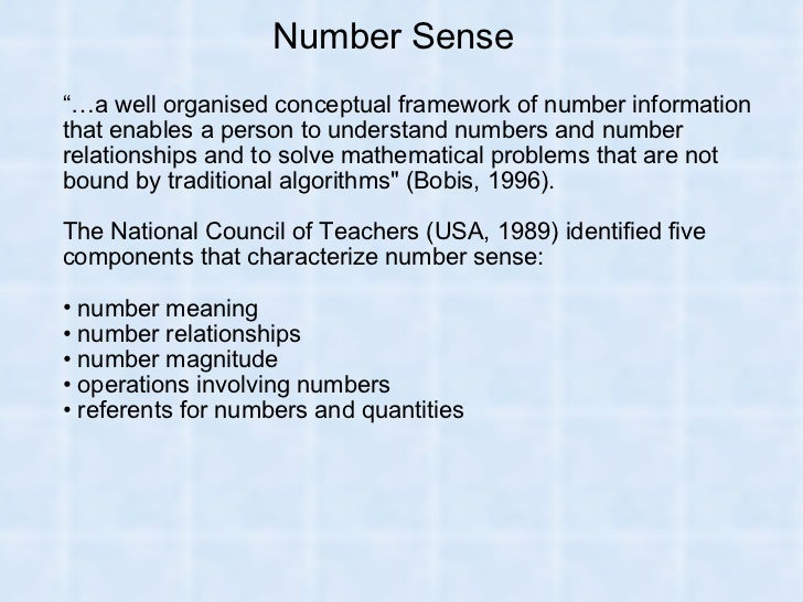 "Number Sense <ul><ul><li>""… a well organised conceptual framework of number information that enables a person to understan..."