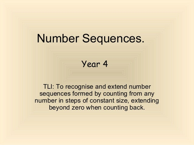 Number Sequences.TLI: To recognise and extend numbersequences formed by counting from anynumber in steps of constant size,...