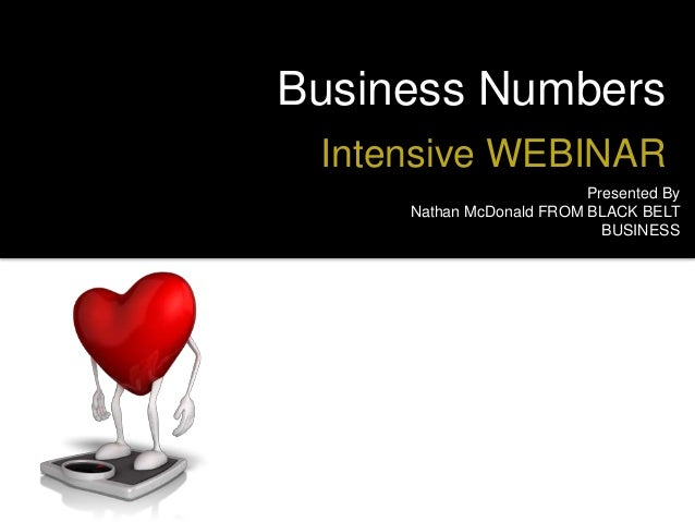 Business Numbers Intensive WEBINAR Presented By Nathan McDonald FROM BLACK BELT BUSINESS