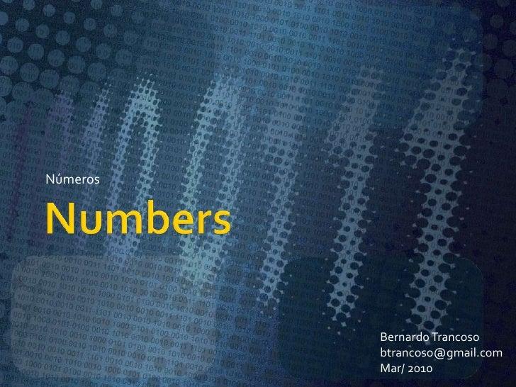 Numbers<br />Números<br />Bernardo Trancoso<br />btrancoso@gmail.com<br />Mar/ 2010<br />