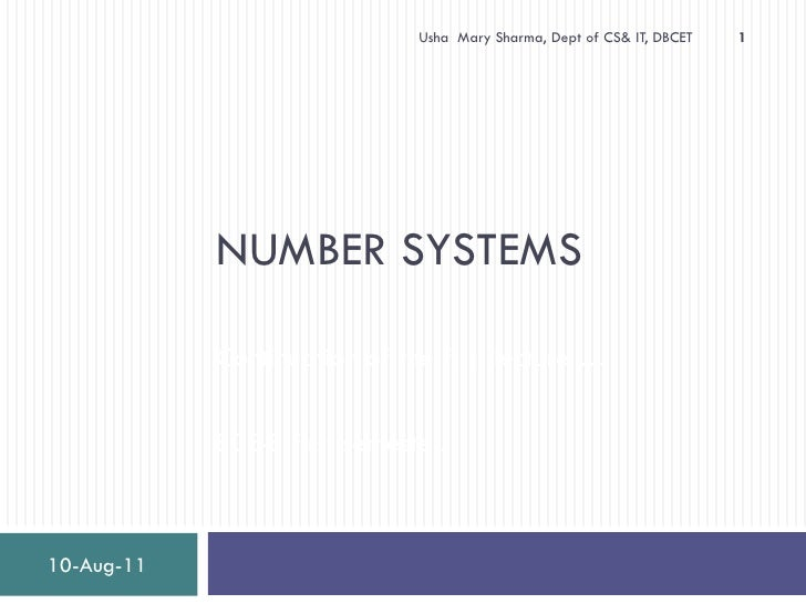 Usha Mary Sharma, Dept of CS& IT, DBCET   1            NUMBER SYSTEMS            Continuation of the first lecture …      ...