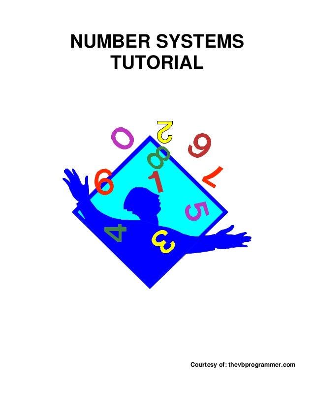 NUMBER SYSTEMS   TUTORIAL         Courtesy of: thevbprogrammer.com
