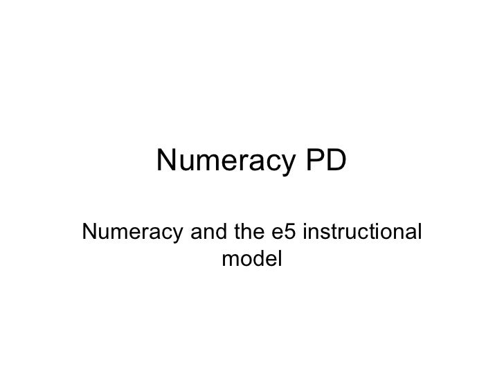Numeracy PD Numeracy and the e5 instructional model