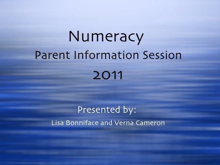 Numeracy  Parent Information Session 2011 Presented by:  Lisa Bonniface and Verna Cameron