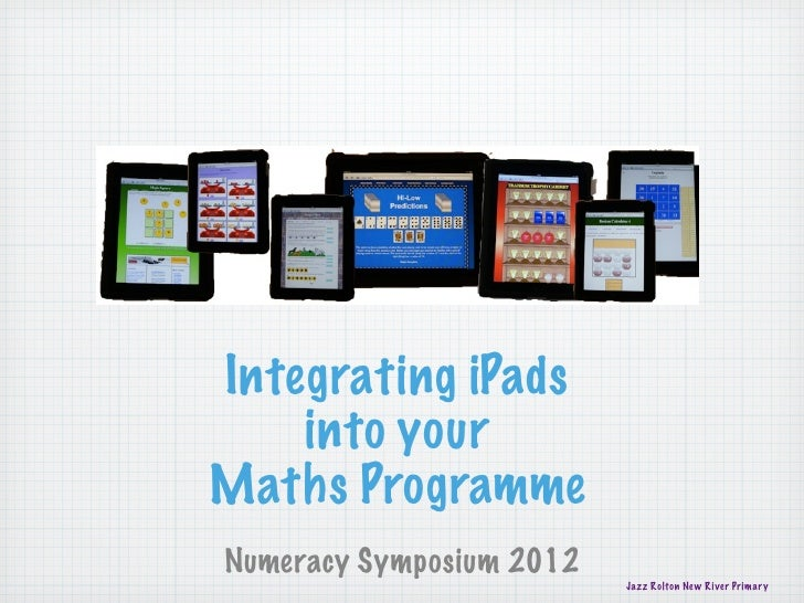Integrating iPads    into yourMaths ProgrammeNumeracy Symposium 2012                          Jazz Rolton New River Primary