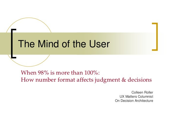 The Mind of the UserWhen 98% is more than 100%:How number format affects judgment & decisions                             ...