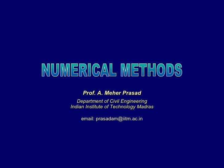 Prof. A. Meher Prasad Department of Civil Engineering Indian Institute of Technology Madras email: prasadam@iitm.ac.in NUM...