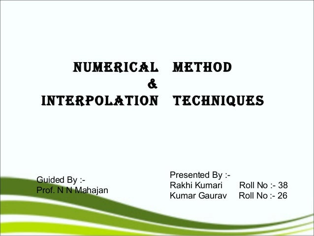 NUMERICAL      METHOD             & INTERpOLATION      TECHNIqUEs                    Presented By :-Guided By :-          ...