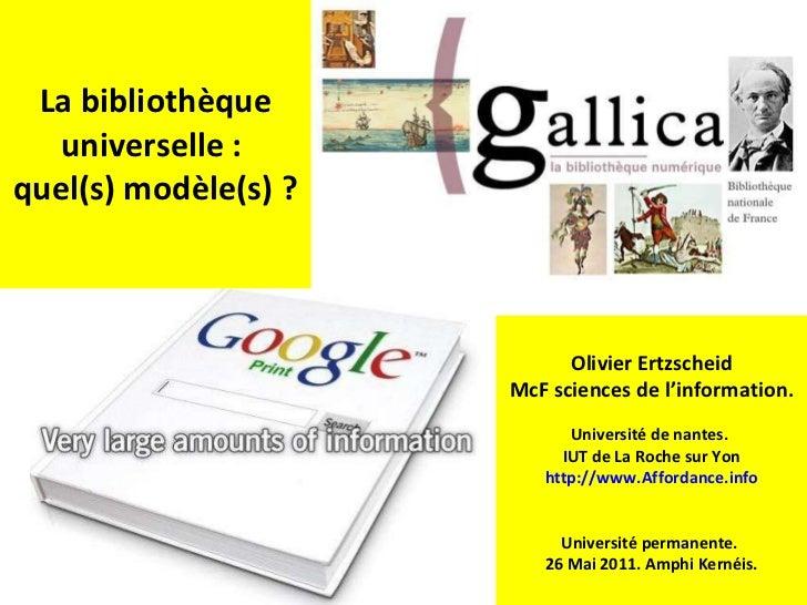 La bibliothèque universelle :  quel(s) modèle(s) ? Olivier Ertzscheid McF sciences de l'information. Université de nantes....