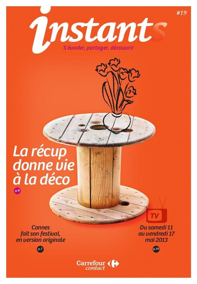 p.9 La récup donne vie à la déco Cannes fait son festival, en version originale Du samedi 11 au vendredi 17 mai 2013 p.7...