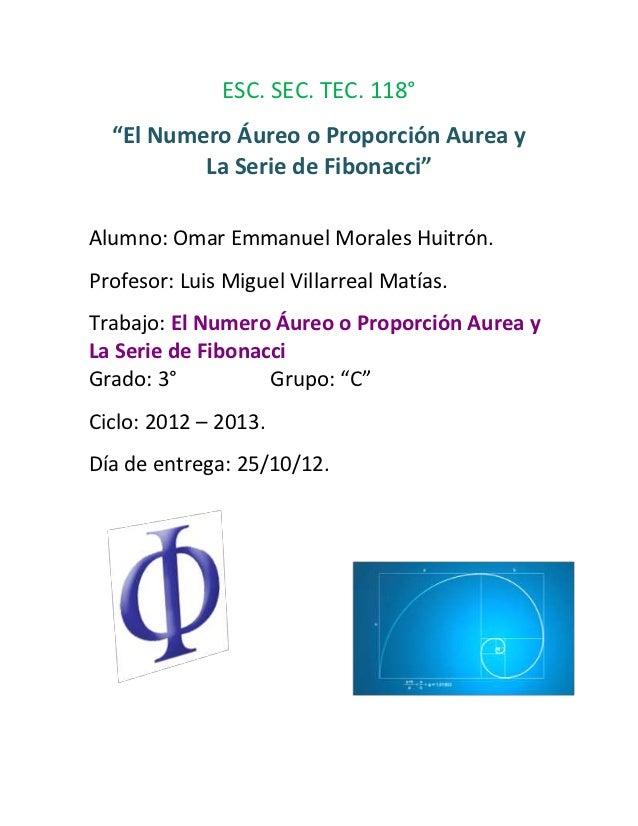 """ESC. SEC. TEC. 118°  """"El Numero Áureo o Proporción Aurea y          La Serie de Fibonacci""""Alumno: Omar Emmanuel Morales Hu..."""