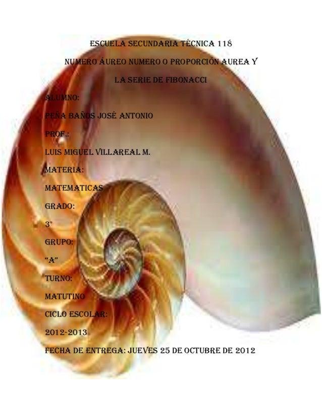 Escuela secundaria técnica 118      Numero áureo Numero o Proporción Aurea y                 La Serie de FibonacciAlumno:P...