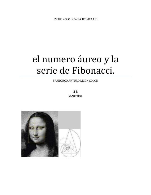 ESCUELA SECUNDARIA TECNICA 118el numero áureo y la serie de Fibonacci.    FRANCISCO ARTURO LICON COLON                 3B ...