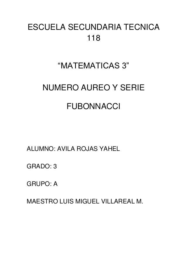 "ESCUELA SECUNDARIA TECNICA           118           ""MATEMATICAS 3""    NUMERO AUREO Y SERIE            FUBONNACCIALUMNO: AV..."