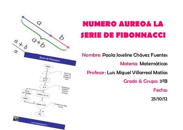 NUMERO AUREO& LASERIE DE FIBONNACCINombre: Paola Joseline Chávez Fuentes                  Materia: Matemáticas  Profesor: ...
