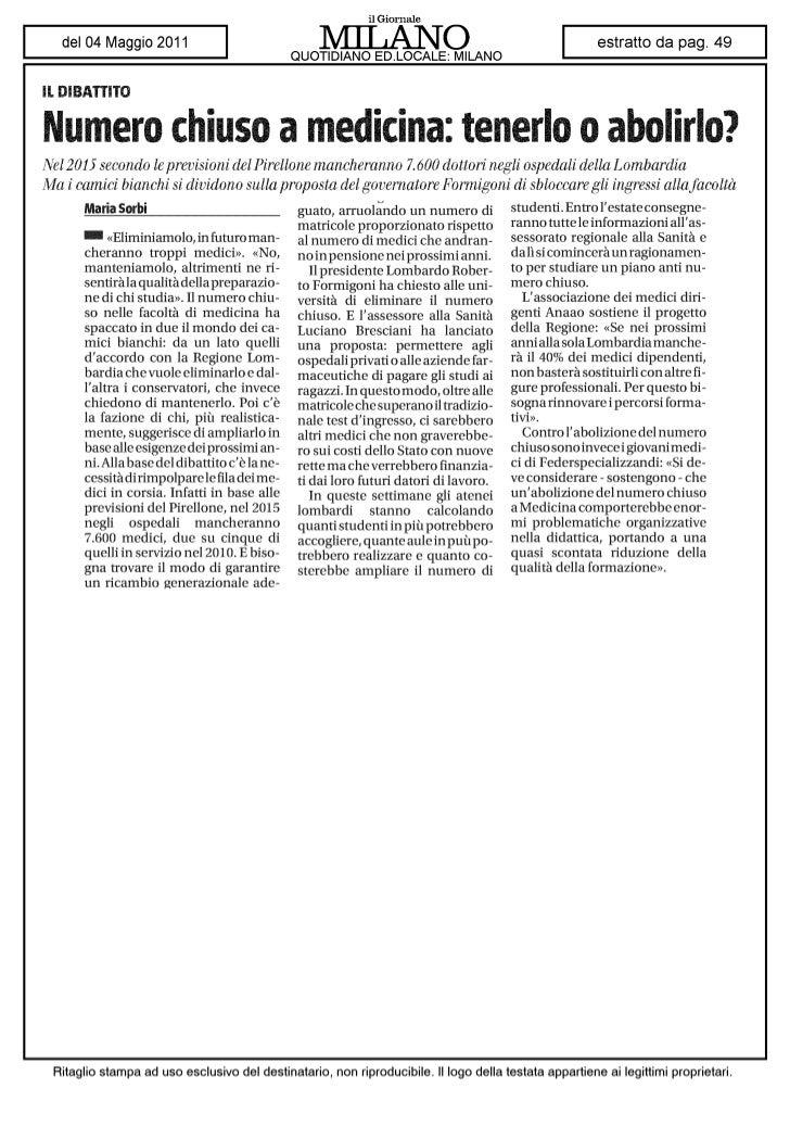 IL DIBATTITONumero chiuso a medicina: tenerlo o abolirlo?Nel 2015 secondo le previsioni del Pirellone mancheranno 7.600 do...