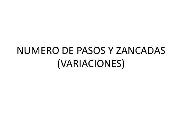 NUMERO DE PASOS Y ZANCADAS      (VARIACIONES)
