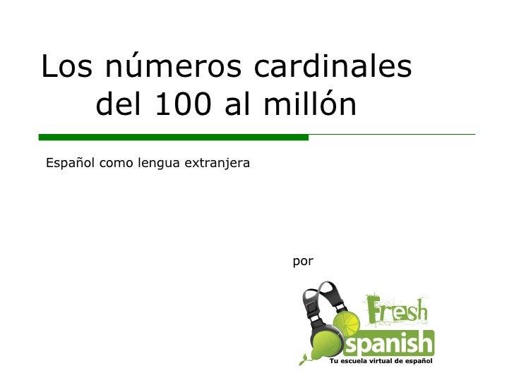 Los números cardinales del 100 al millón por Español como lengua extranjera Tu escuela virtual de español