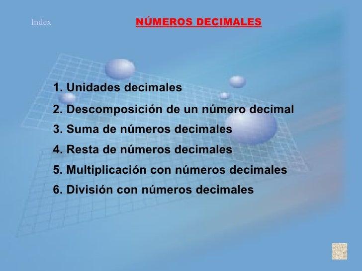 <ul><ul><li>NÚMEROS DECIMALES </li></ul></ul>1. Unidades decimales 2. Descomposición de un número decimal 3. Suma de númer...