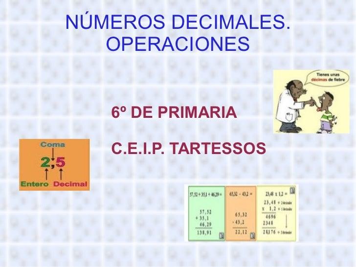 NÚMEROS DECIMALES. OPERACIONES 6º DE PRIMARIA C.E.I.P. TARTESSOS